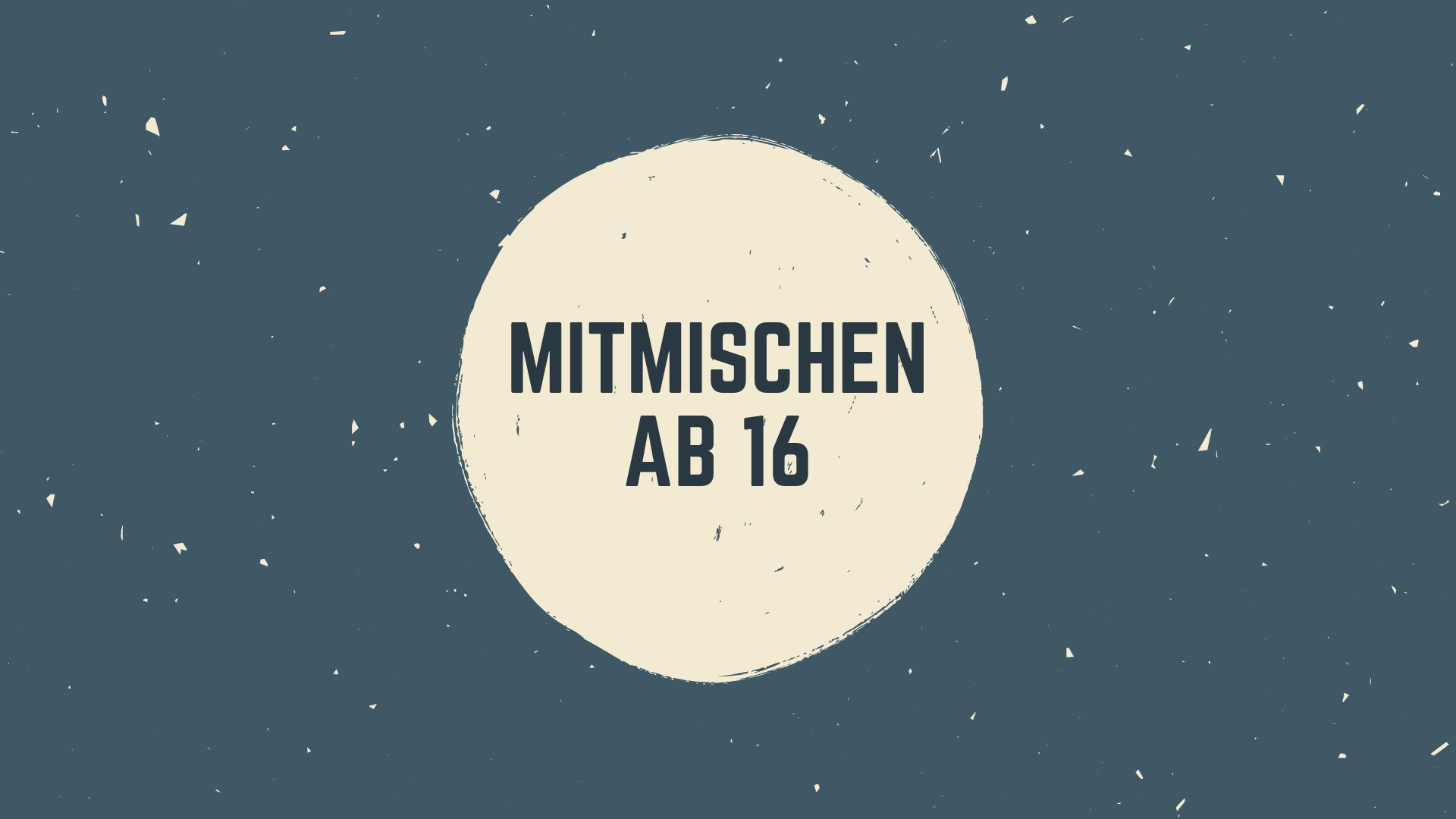 Blauer Hintergrund mit Weißem Kreis in der Mitte. Darin Steht: Mitmischen ab 16.